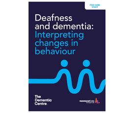Deafness and dementia: an information booklet for care staff